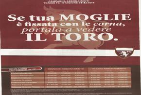 PUBBLICITA' GRANATA    - Hanno scelto uno slogan di sicuro impatto i creativi che hanno studiato la campagna abbonamenti per il Torino. Un'altra versione recita: